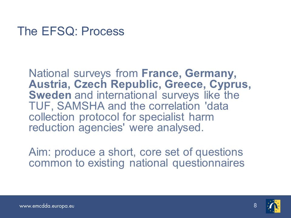 88 The EFSQ: Process National surveys from France, Germany, Austria, Czech Republic, Greece, Cyprus, Sweden and international surveys like the TUF, SAMSHA and the correlation data collection protocol for specialist harm reduction agencies were analysed.