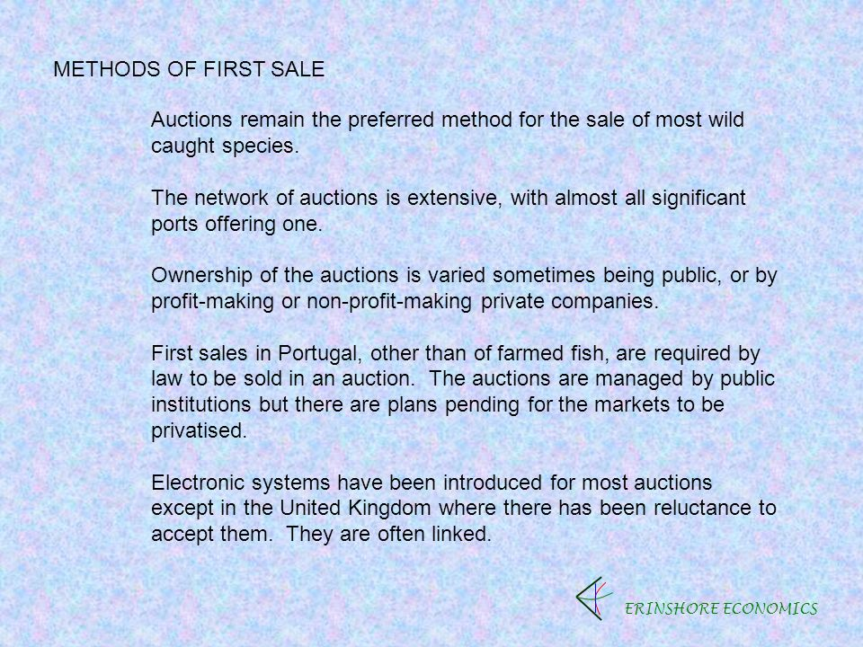ERINSHORE ECONOMICS METHODS OF FIRST SALE Auctions remain the preferred method for the sale of most wild caught species.
