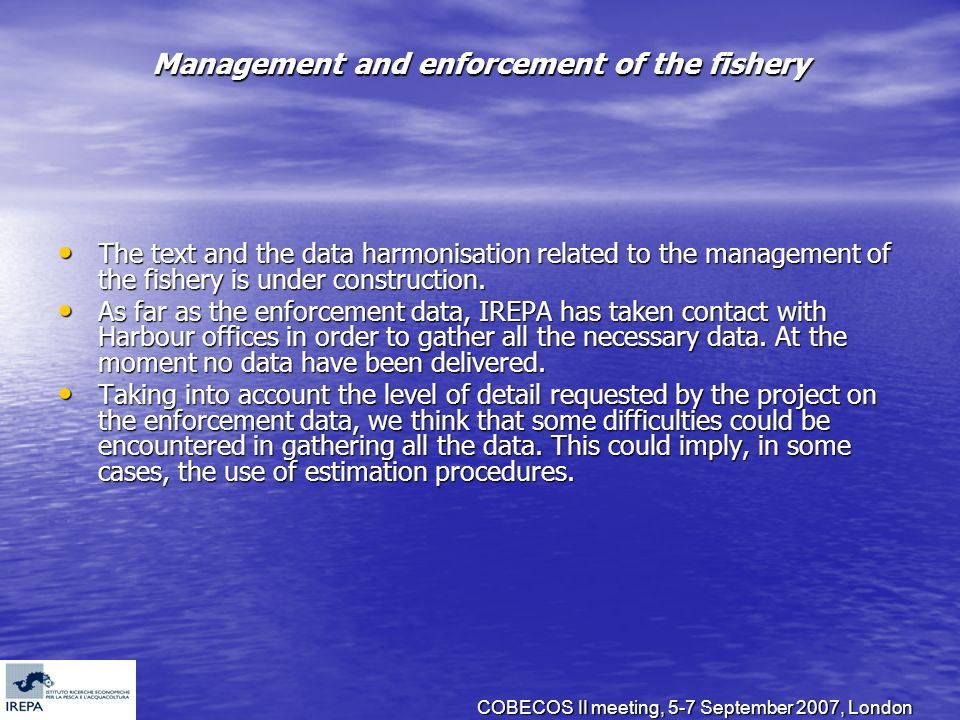 COBECOS II meeting, 5-7 September 2007, London Management and enforcement of the fishery The text and the data harmonisation related to the management