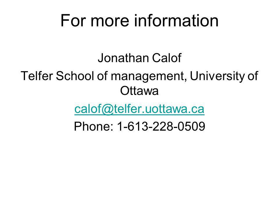 For more information Jonathan Calof Telfer School of management, University of Ottawa calof@telfer.uottawa.ca Phone: 1-613-228-0509