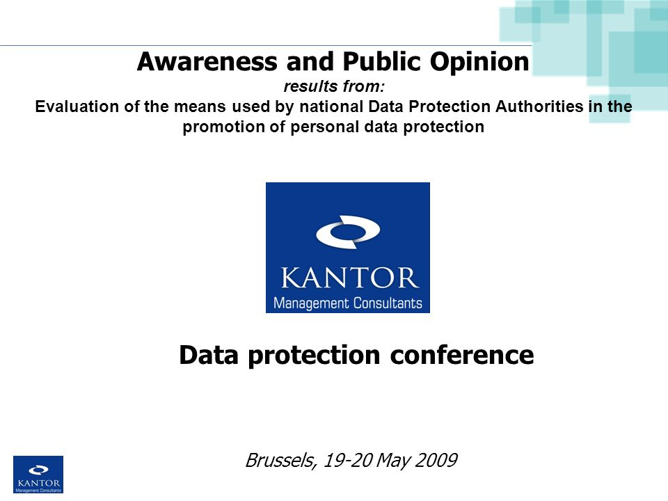 Brussels, 19-20 May 2009 Awareness and Public Opinion results from: Evaluation of the means used by national Data Protection Authorities in the promotion of personal data protection Data protection conference
