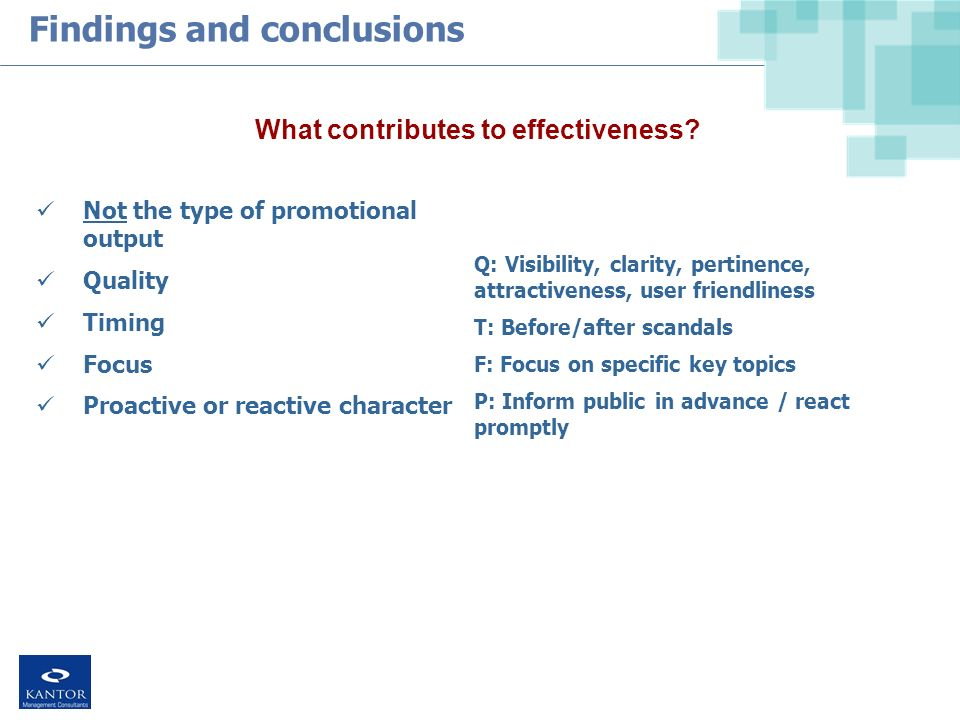 Findings and conclusions Not the type of promotional output Quality Timing Focus Proactive or reactive character Q: Visibility, clarity, pertinence, attractiveness, user friendliness T: Before/after scandals F: Focus on specific key topics P: Inform public in advance / react promptly What contributes to effectiveness