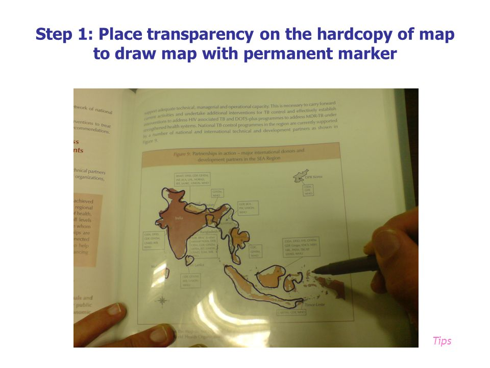 Step 1: Place transparency on the hardcopy of map to draw map with permanent marker Tips