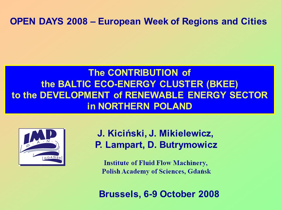 The CONTRIBUTION of the BALTIC ECO-ENERGY CLUSTER (BKEE) to the DEVELOPMENT of RENEWABLE ENERGY SECTOR in NORTHERN POLAND J. Kiciński, J. Mikielewicz,