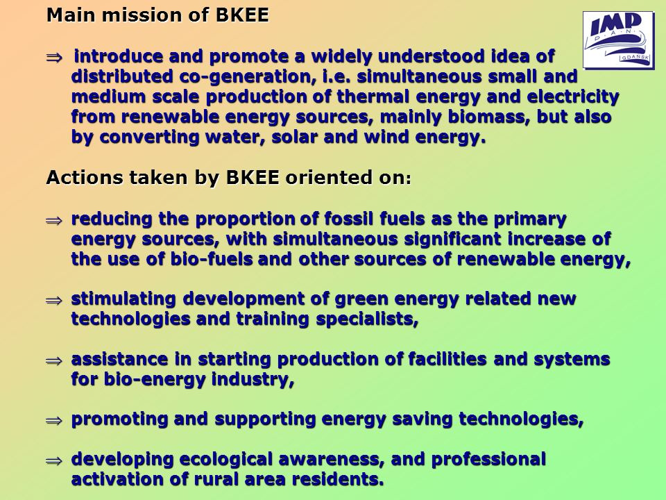 Main mission of BKEE introduce and promote a widely understood idea of distributed co-generation, i.e. simultaneous small and medium scale production