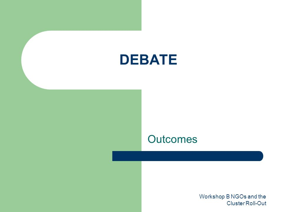 Workshop B NGOs and the Cluster Roll-Out DEBATE Outcomes