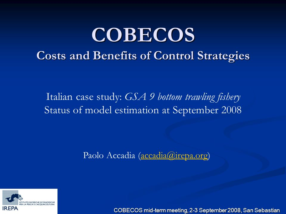 COBECOS mid-term meeting, 2-3 September 2008, San Sebastian Italian case study: GSA 9 bottom trawling fishery Status of model estimation at September 2008 COBECOS Costs and Benefits of Control Strategies Paolo Accadia (accadia@irepa.org)accadia@irepa.org