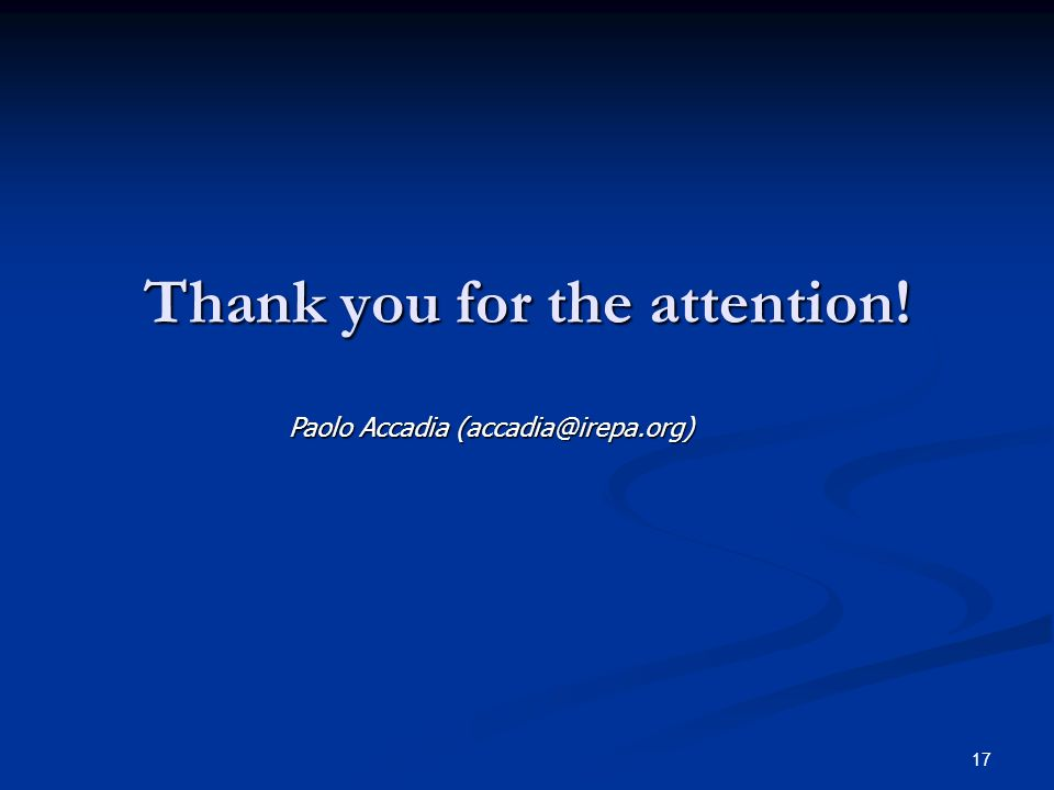 17 Thank you for the attention! Paolo Accadia (accadia@irepa.org)