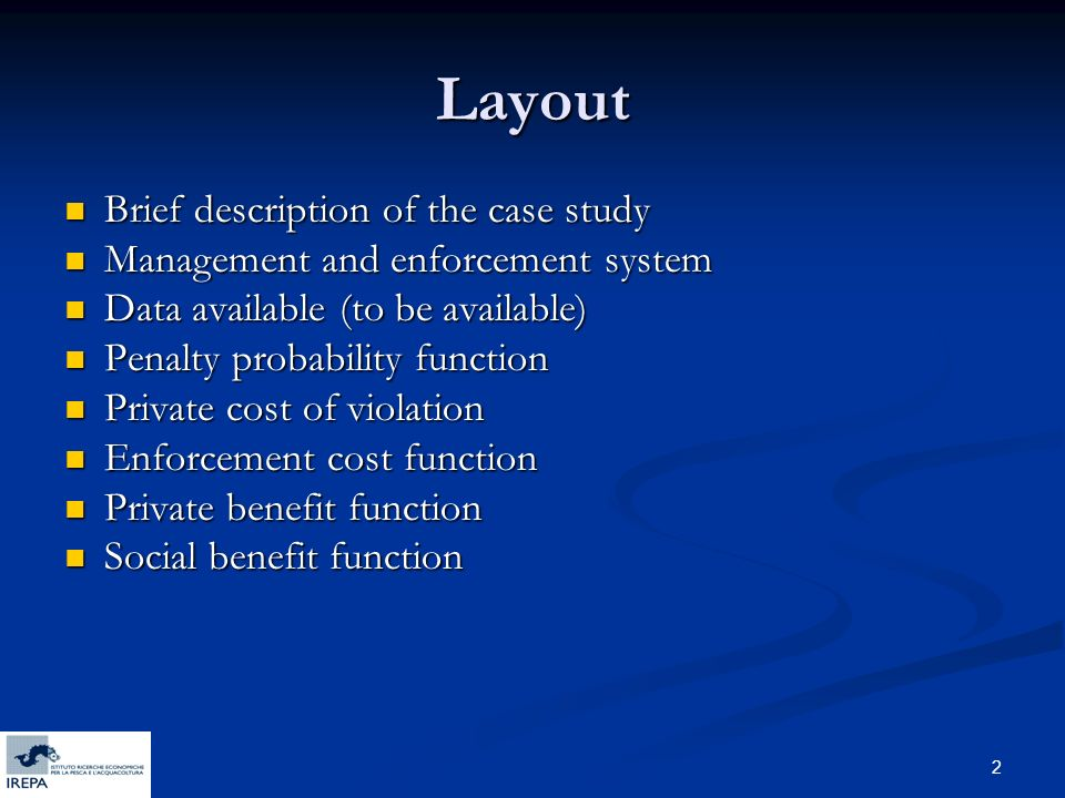 2 Layout Brief description of the case study Brief description of the case study Management and enforcement system Management and enforcement system Data available (to be available) Data available (to be available) Penalty probability function Penalty probability function Private cost of violation Private cost of violation Enforcement cost function Enforcement cost function Private benefit function Private benefit function Social benefit function Social benefit function