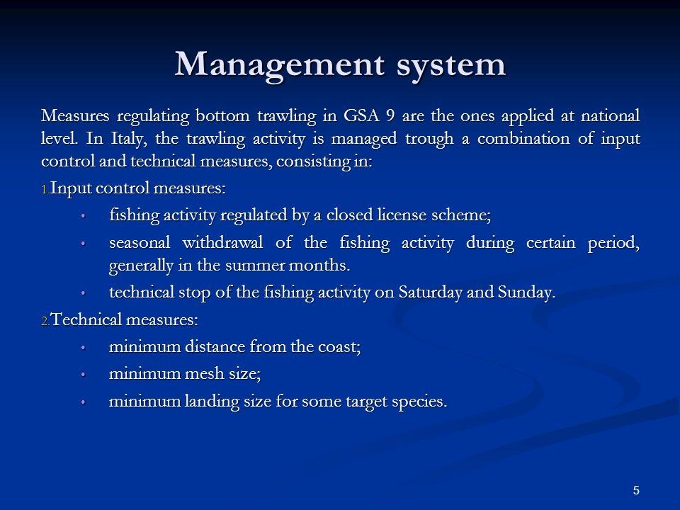 5 Management system Measures regulating bottom trawling in GSA 9 are the ones applied at national level.