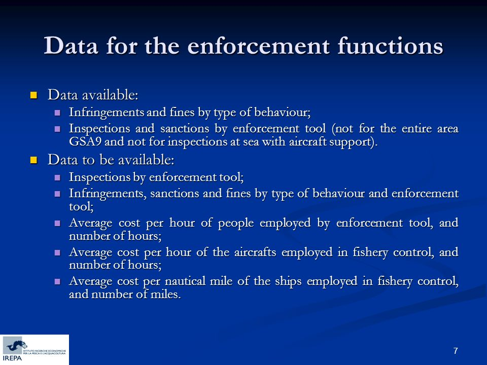 7 Data for the enforcement functions Data available: Data available: Infringements and fines by type of behaviour; Infringements and fines by type of behaviour; Inspections and sanctions by enforcement tool (not for the entire area GSA9 and not for inspections at sea with aircraft support).