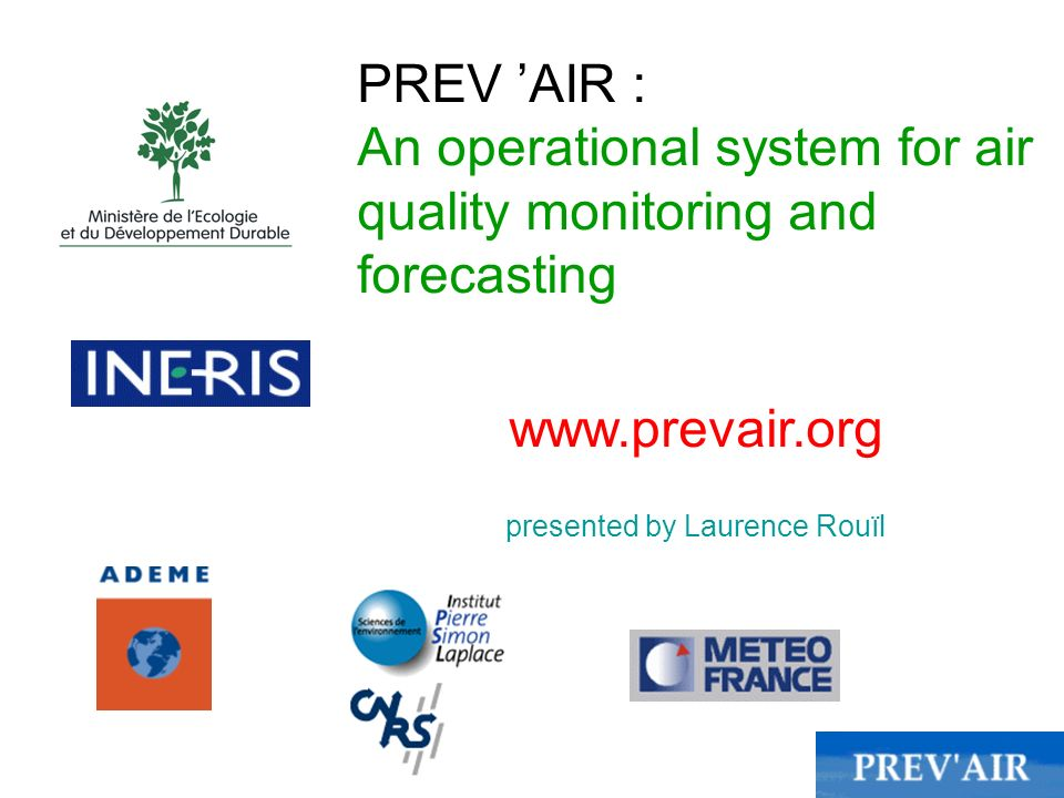 PREV AIR : An operational system for air quality monitoring and forecasting www.prevair.org presented by Laurence Rouïl