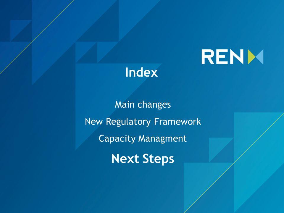 Main changes New Regulatory Framework Capacity Managment Next Steps Index