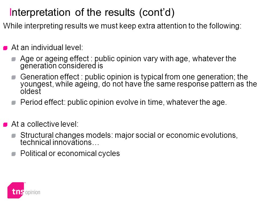 12 Interpretation of the results (contd) While interpreting results we must keep extra attention to the following: At an individual level: Age or agei