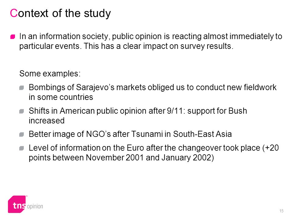 15 Context of the study In an information society, public opinion is reacting almost immediately to particular events. This has a clear impact on surv