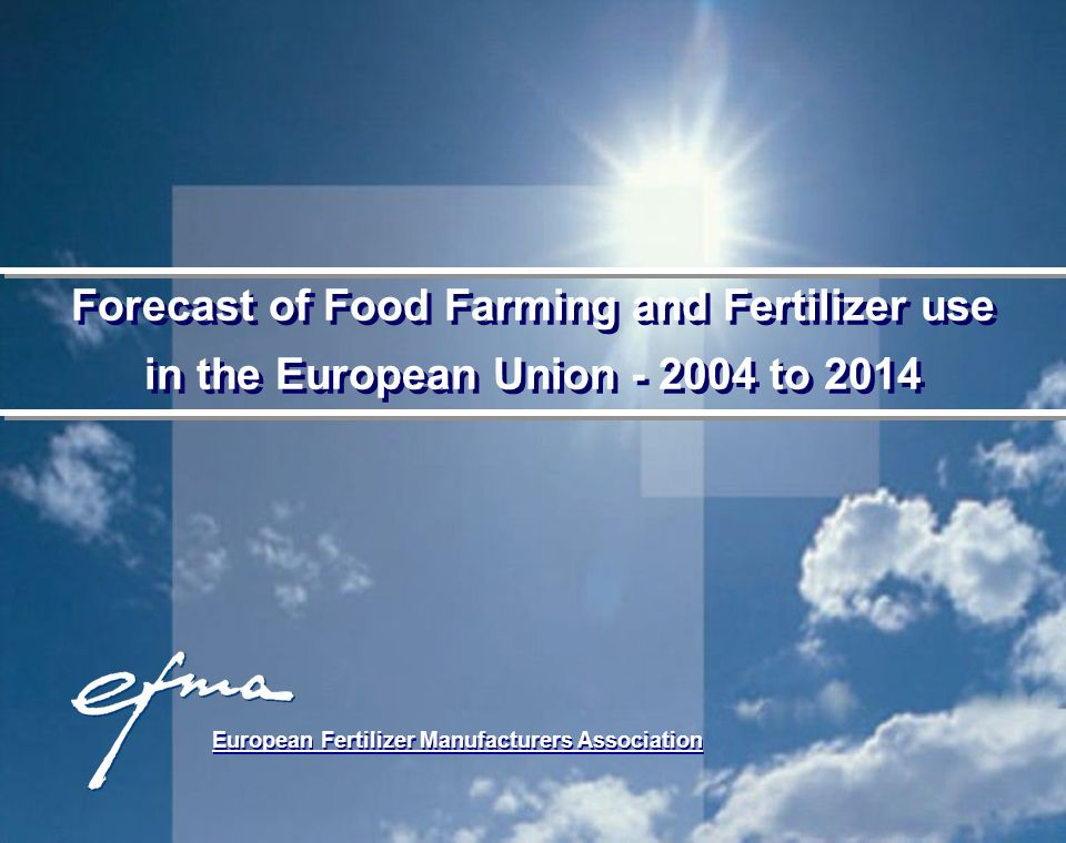 European Fertilizer Manufacturers Association Forecast of Food Farming and Fertilizer use in the European Union - 2004 to 2014