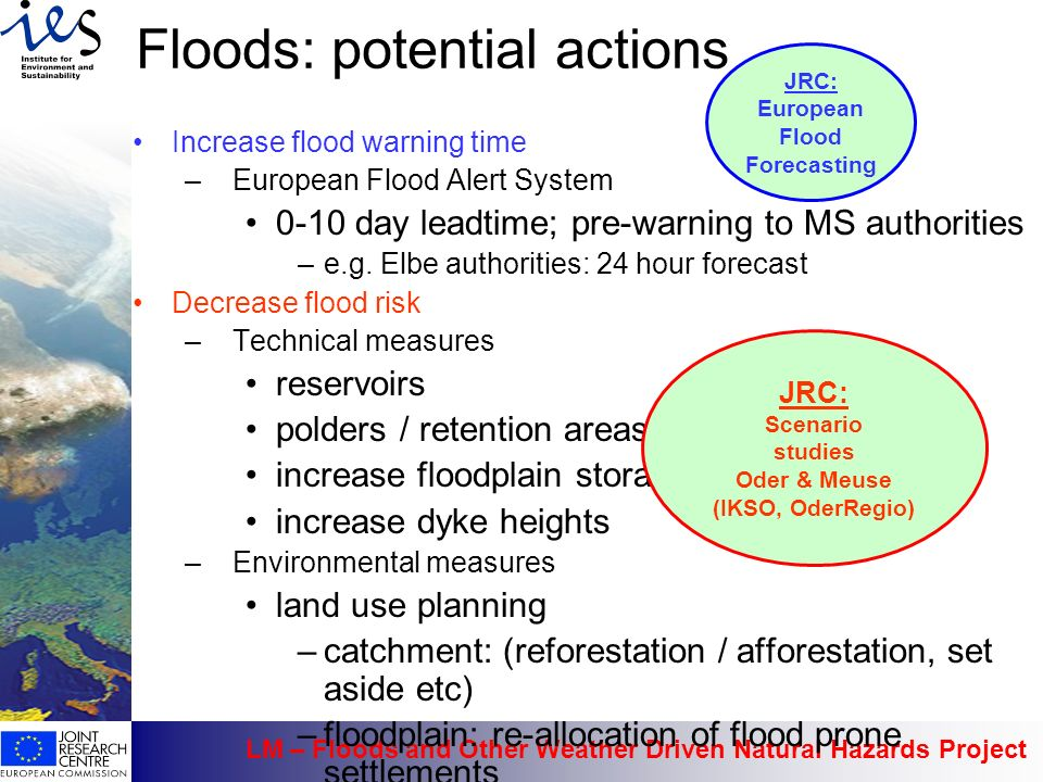 LM – Floods and Other Weather Driven Natural Hazards Project Increase flood warning time –European Flood Alert System 0-10 day leadtime; pre-warning t