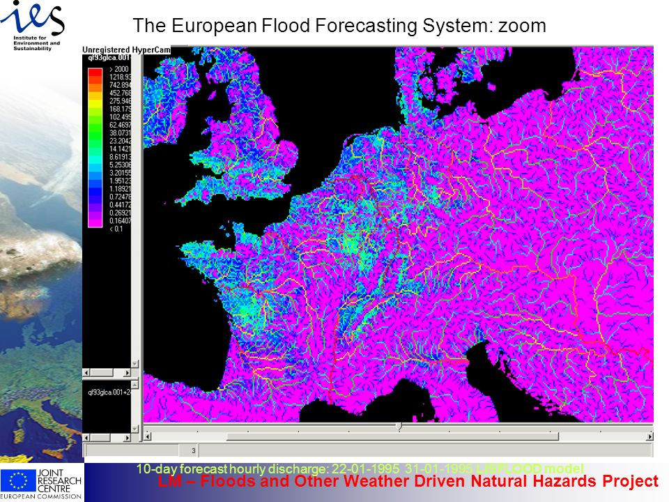 LM – Floods and Other Weather Driven Natural Hazards Project The European Flood Forecasting System: zoom 10-day forecast hourly discharge: 22-01-1995 31-01-1995 LISFLOOD model.