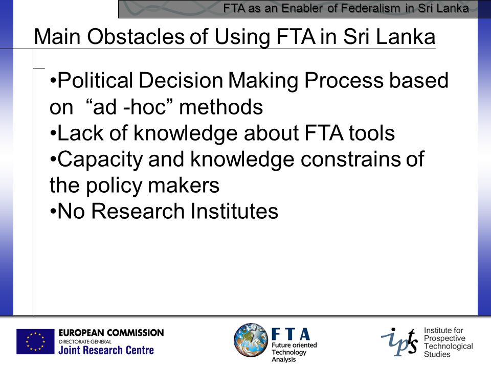 FTA as an Enabler of Federalism in Sri Lanka Main Obstacles of Using FTA in Sri Lanka Political Decision Making Process based on ad -hoc methods Lack