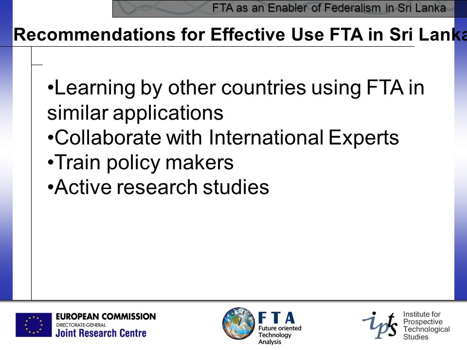 FTA as an Enabler of Federalism in Sri Lanka Recommendations for Effective Use FTA in Sri Lanka Learning by other countries using FTA in similar appli