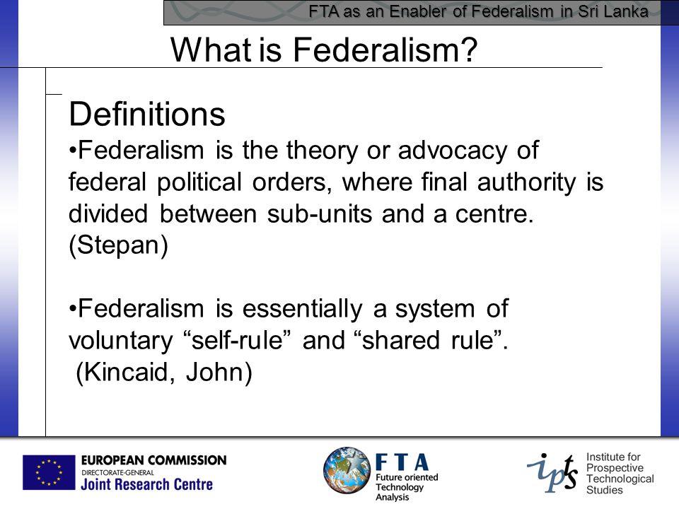 FTA as an Enabler of Federalism in Sri Lanka What is Federalism.
