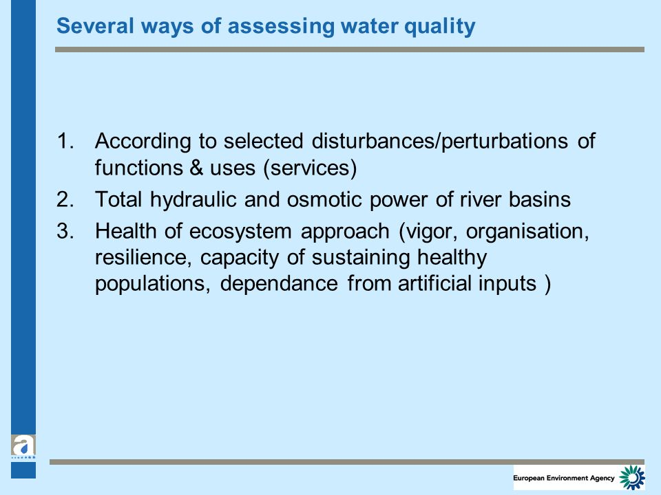 Several ways of assessing water quality 1.According to selected disturbances/perturbations of functions & uses (services) 2.Total hydraulic and osmoti