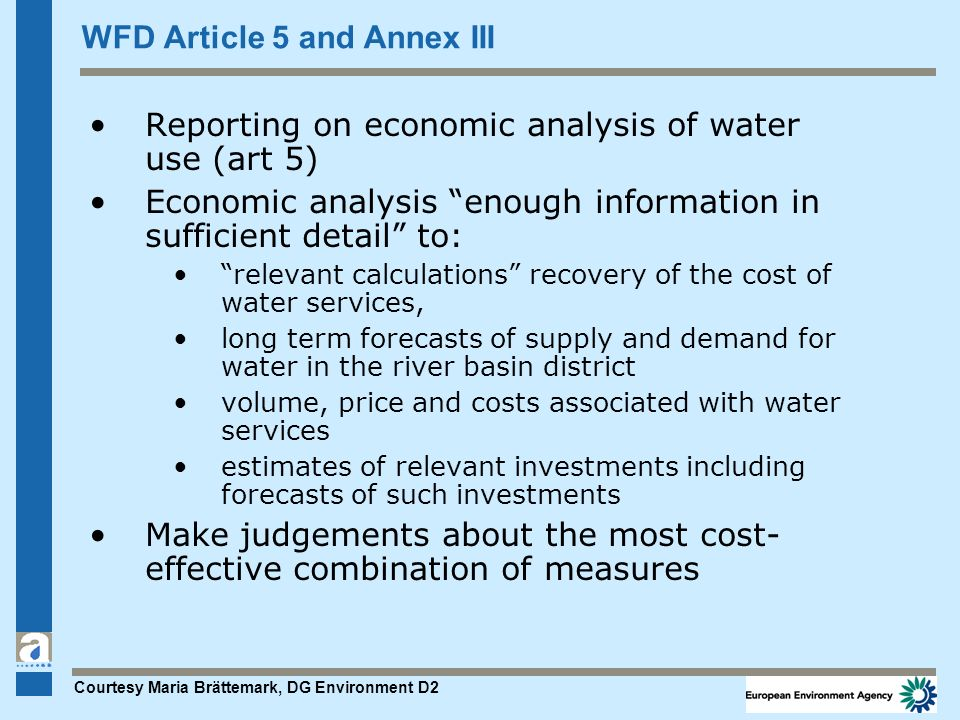 WFD Article 5 and Annex III Reporting on economic analysis of water use (art 5) Economic analysis enough information in sufficient detail to: relevant