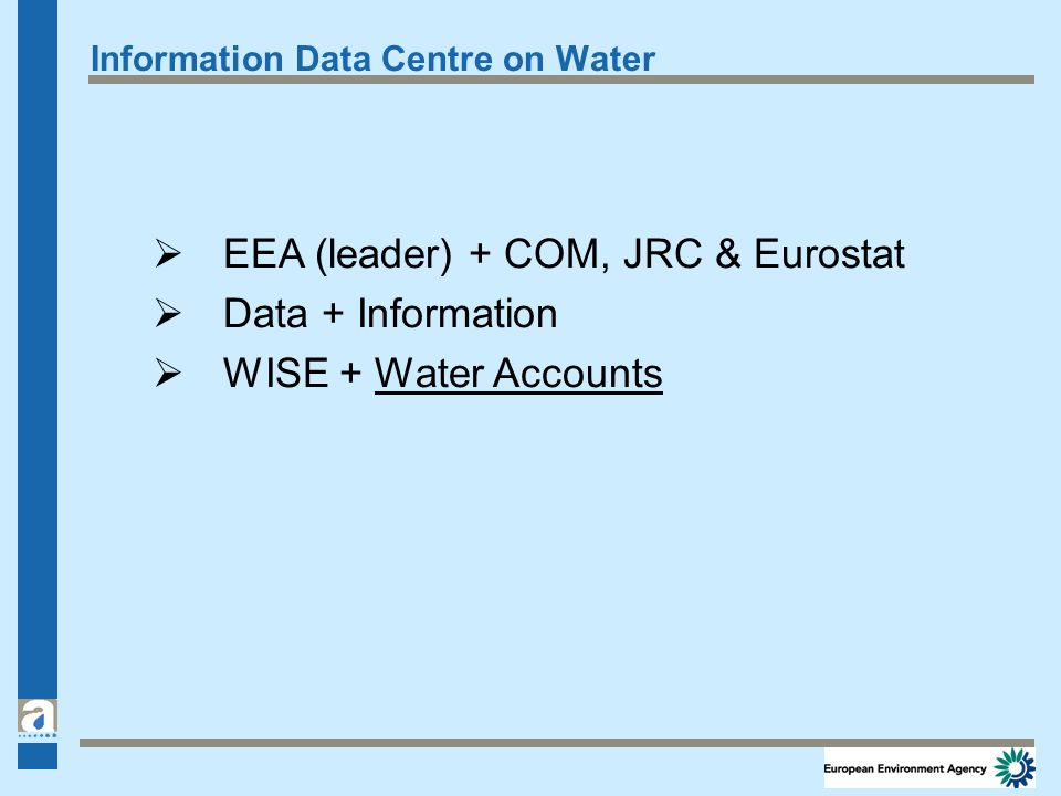 Information Data Centre on Water EEA (leader) + COM, JRC & Eurostat Data + Information WISE + Water Accounts