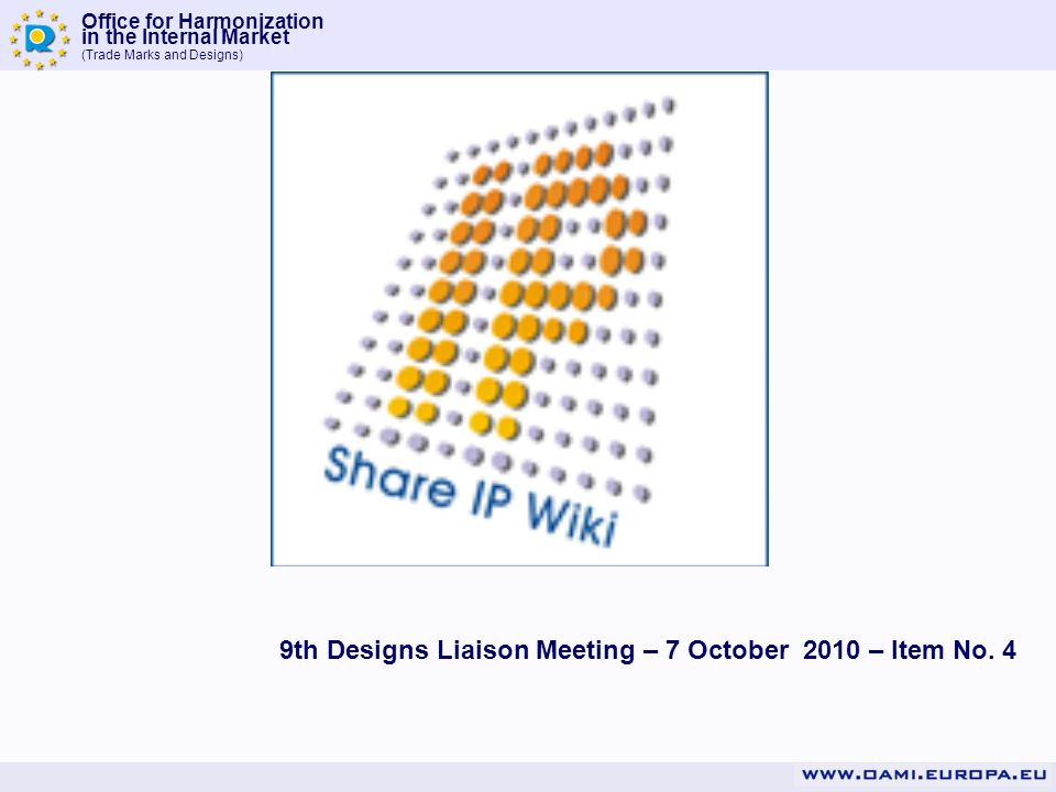 Office for Harmonization in the Internal Market (Trade Marks and Designs) Innovation SHAREIP WIKI a place for cooperating to innovate in IP processes -Cooperation projects portal -Indicators: -Trade marks -Designs -IT inventory All 31 offices at Liaison Meeting (incl.