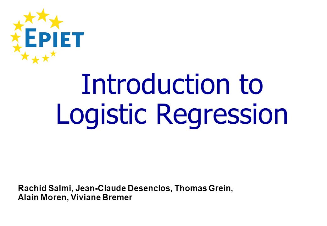 Introduction to Logistic Regression Rachid Salmi, Jean-Claude Desenclos, Thomas Grein, Alain Moren, Viviane Bremer