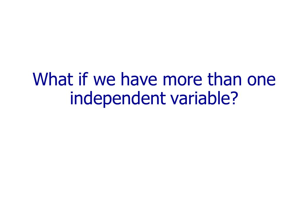 What if we have more than one independent variable