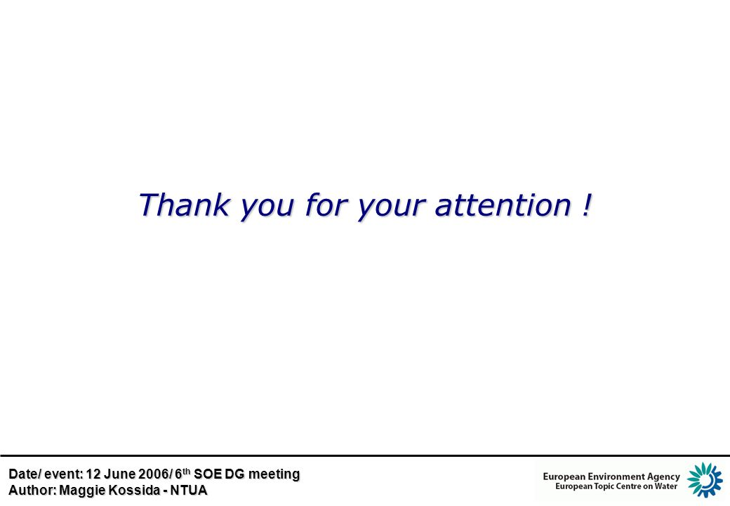 Thank you for your attention ! Date/ event: 12 June 2006/ 6 th SOE DG meeting Author: Maggie Kossida - NTUA