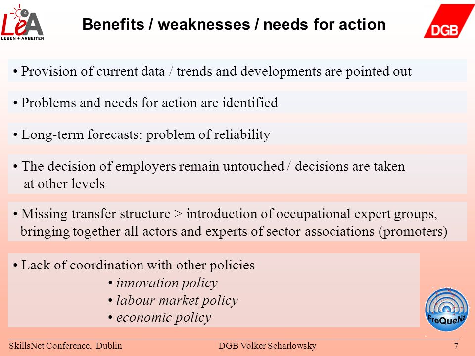 SkillsNet Conference, DublinDGB Volker Scharlowsky7 Benefits / weaknesses / needs for action Provision of current data / trends and developments are p