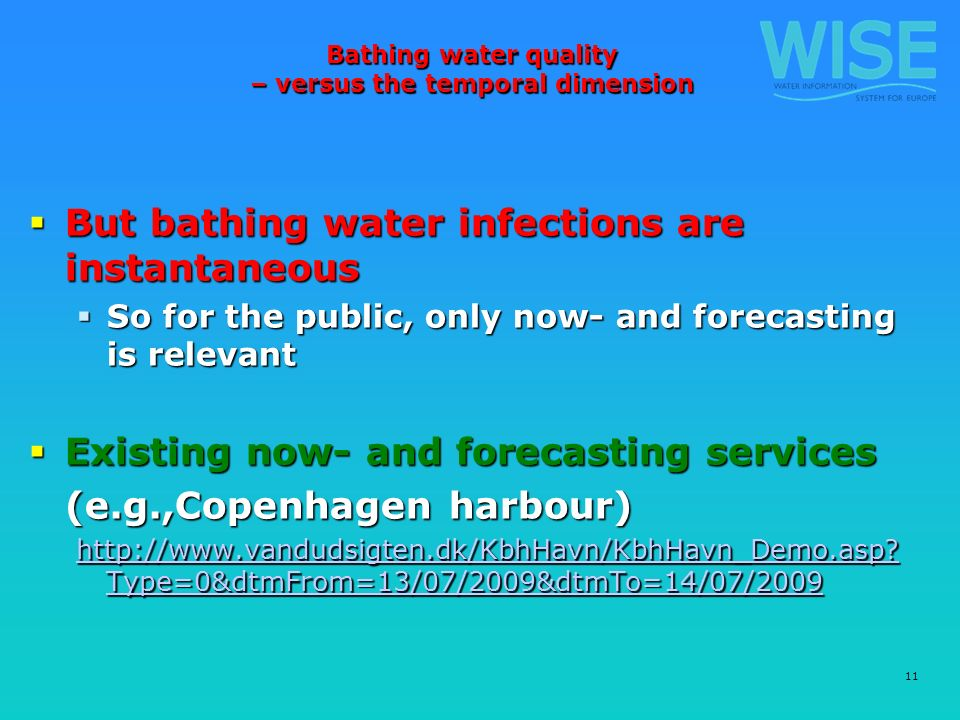11 Bathing water quality – versus the temporal dimension But bathing water infections are instantaneous But bathing water infections are instantaneous So for the public, only now- and forecasting is relevant So for the public, only now- and forecasting is relevant Existing now- and forecasting services Existing now- and forecasting services (e.g.,Copenhagen harbour) http://www.vandudsigten.dk/KbhHavn/KbhHavn_Demo.asp.
