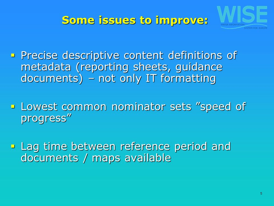 5 Some issues to improve: Precise descriptive content definitions of metadata (reporting sheets, guidance documents) – not only IT formatting Precise descriptive content definitions of metadata (reporting sheets, guidance documents) – not only IT formatting Lowest common nominator sets speed of progress Lowest common nominator sets speed of progress Lag time between reference period and documents / maps available Lag time between reference period and documents / maps available