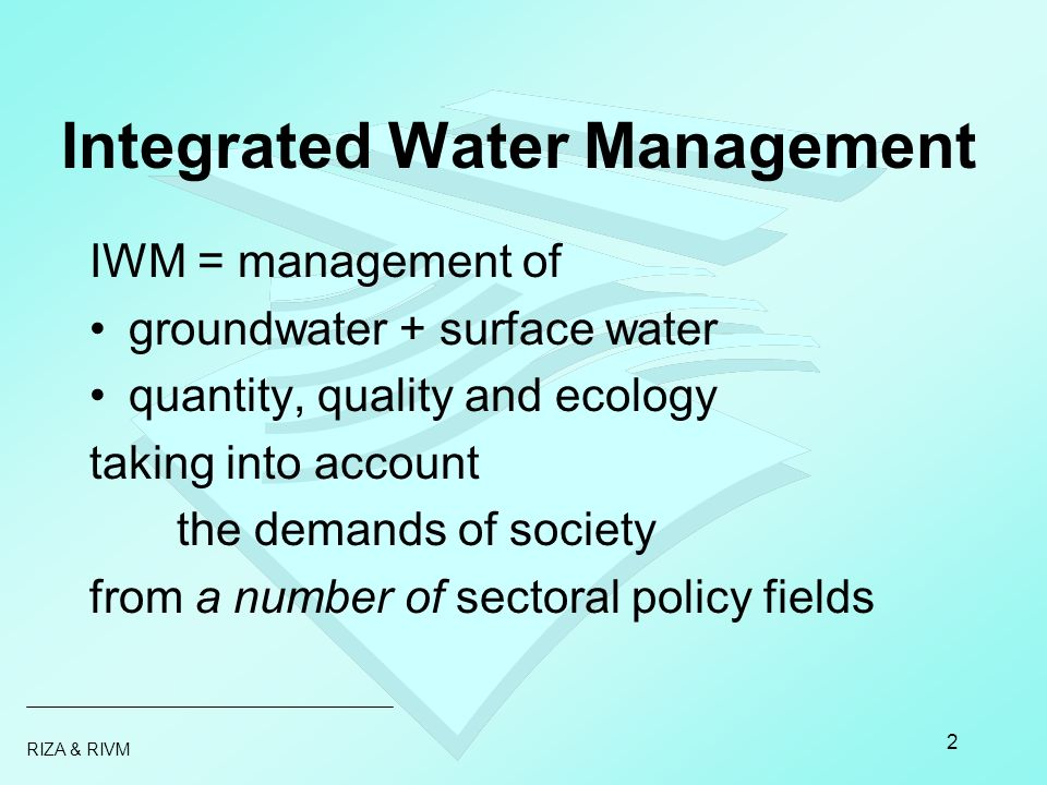 RIZA & RIVM 3 Relevant sectoral policy fields internal and external integration water management environment economy technology spatial planning socio-cultural institutions finance