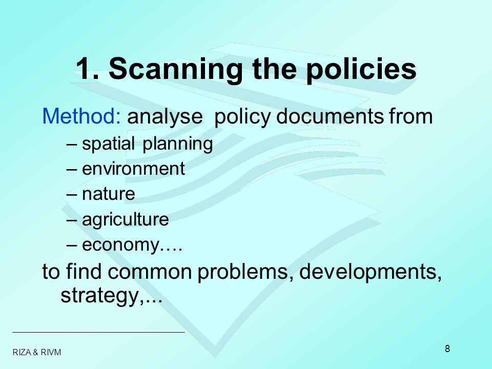 RIZA & RIVM 8 1. Scanning the policies Method: analyse policy documents from –spatial planning –environment –nature –agriculture –economy…. to find co
