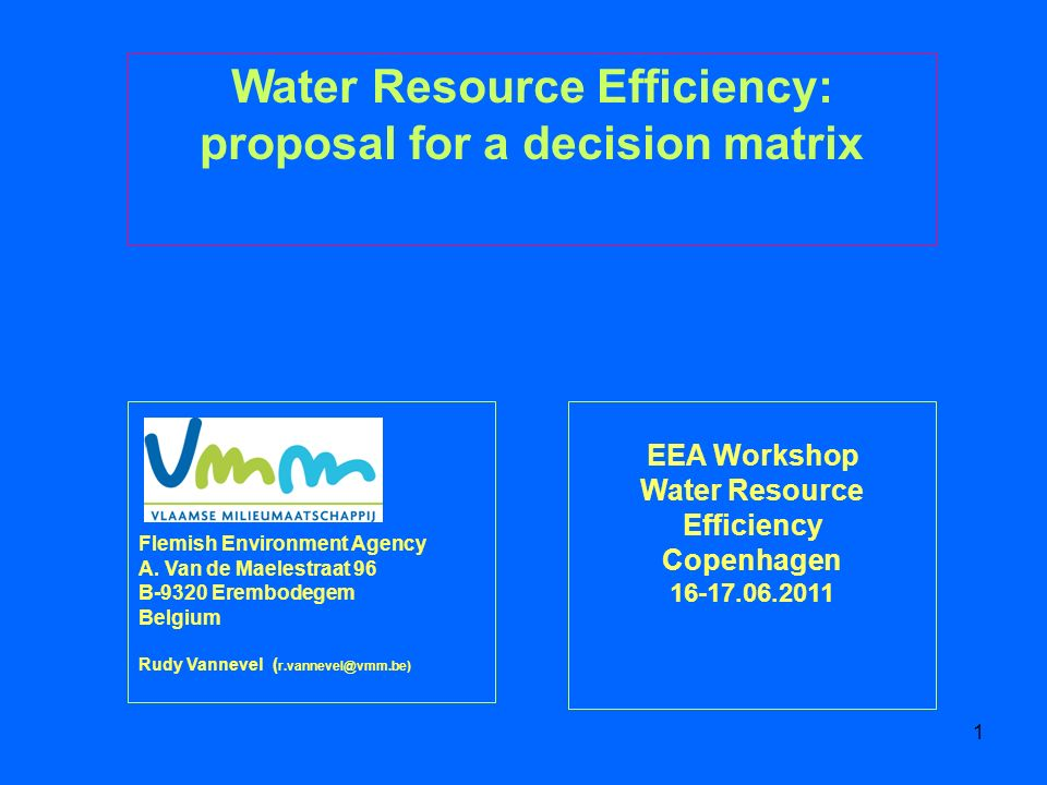 1 EEA Workshop Water Resource Efficiency Copenhagen 16-17.06.2011 Water Resource Efficiency: proposal for a decision matrix Flemish Environment Agency A.