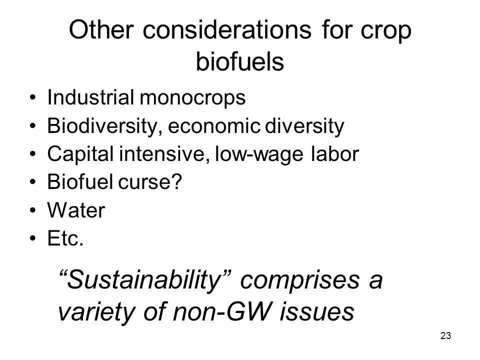 23 Other considerations for crop biofuels Industrial monocrops Biodiversity, economic diversity Capital intensive, low-wage labor Biofuel curse.
