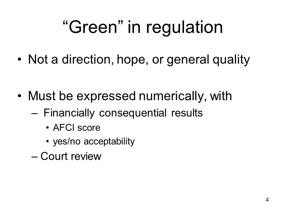 4 Green in regulation Not a direction, hope, or general quality Must be expressed numerically, with – Financially consequential results AFCI score yes/no acceptability –Court review