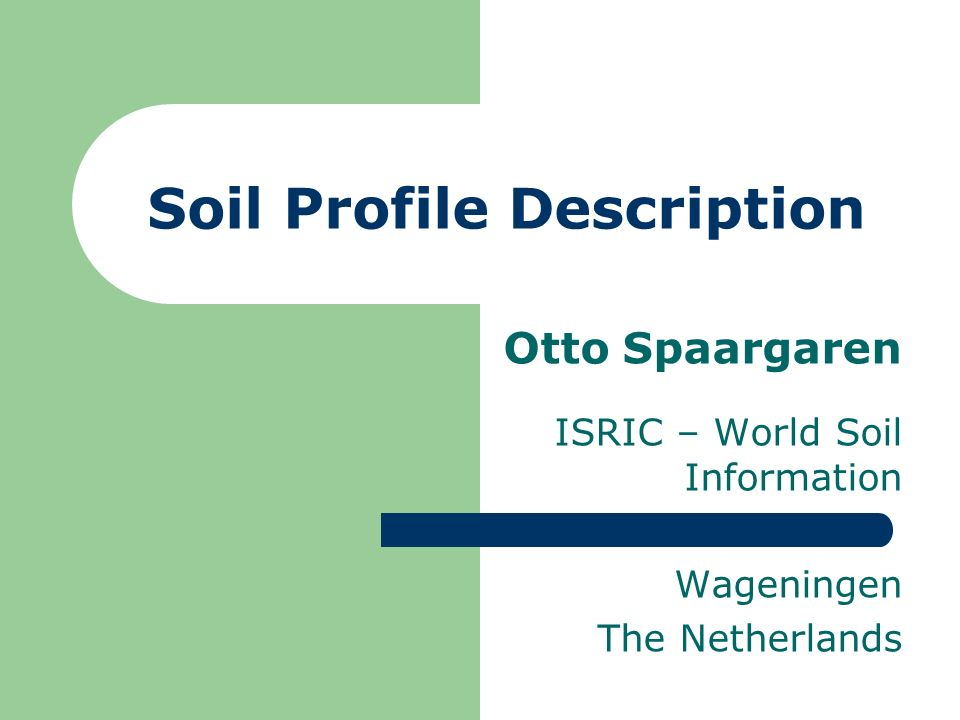 Soil Profile Description Otto Spaargaren ISRIC – World Soil Information Wageningen The Netherlands