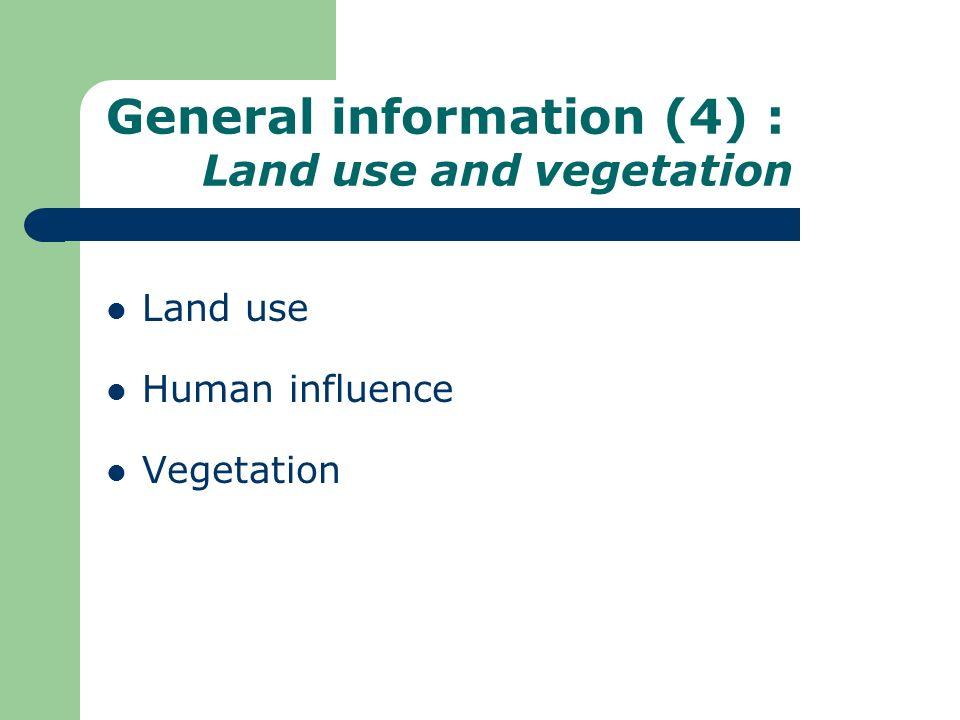 General information (4) : Land use and vegetation Land use Human influence Vegetation