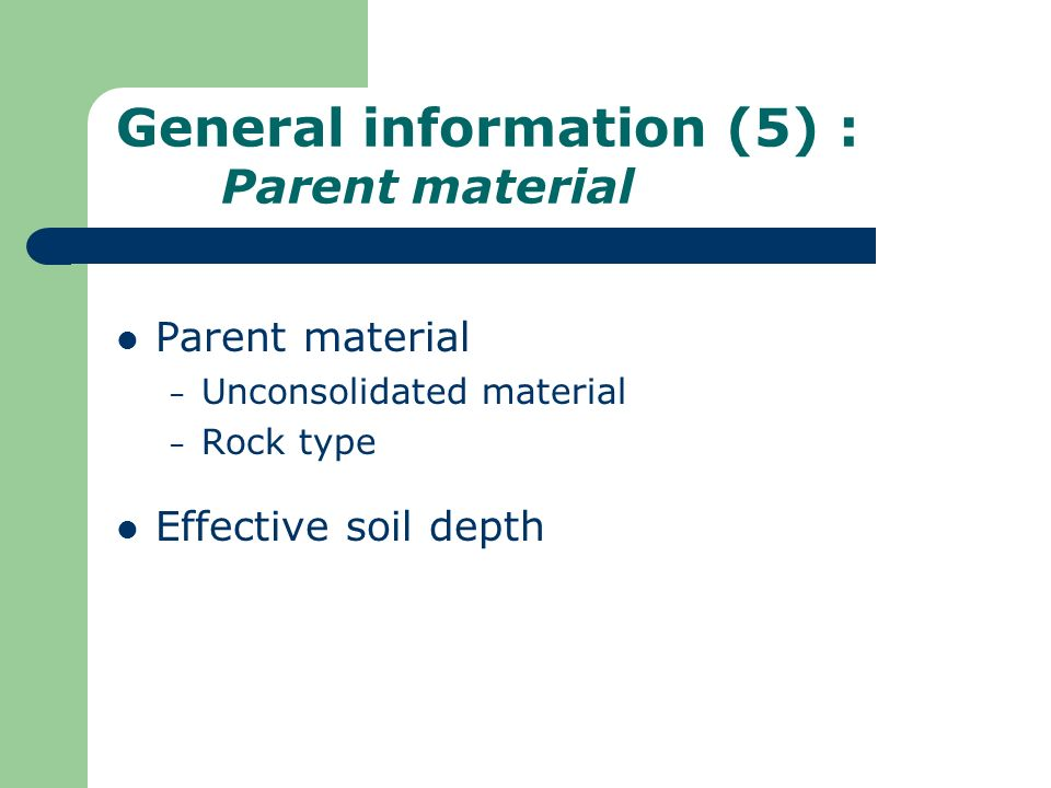 General information (5) : Parent material Parent material – Unconsolidated material – Rock type Effective soil depth