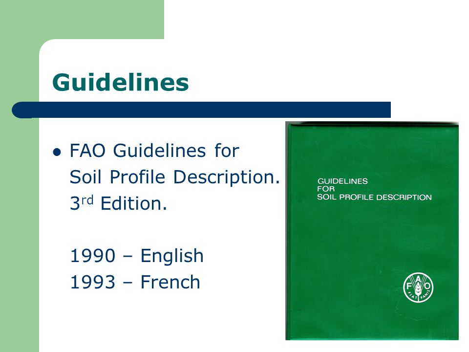 Guidelines FAO Guidelines for Soil Profile Description. 3 rd Edition. 1990 – English 1993 – French