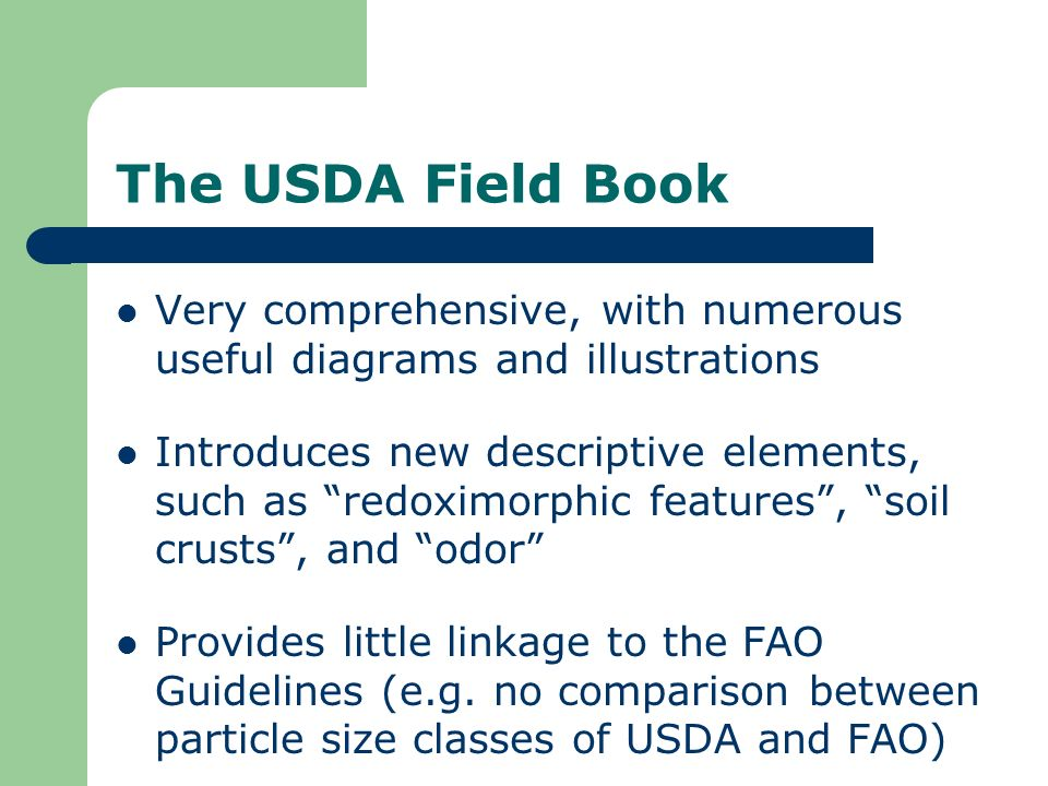 The USDA Field Book Very comprehensive, with numerous useful diagrams and illustrations Introduces new descriptive elements, such as redoximorphic fea