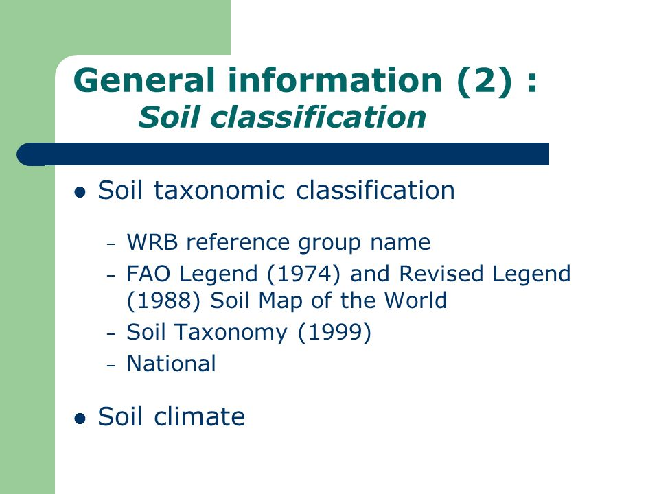 General information (2) : Soil classification Soil taxonomic classification – WRB reference group name – FAO Legend (1974) and Revised Legend (1988) S