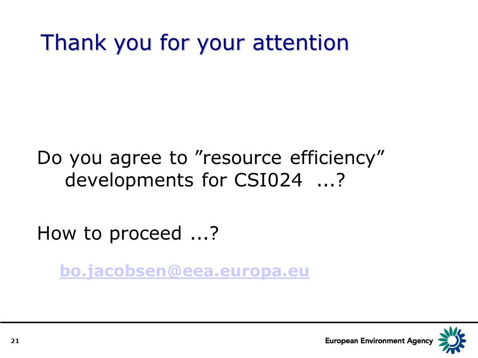 21 Thank you for your attention Do you agree to resource efficiency developments for CSI024....