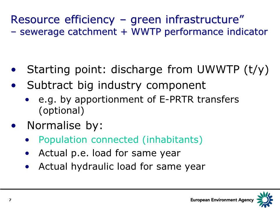 7 Resource efficiency – green infrastructure – sewerage catchment + WWTP performance indicator Starting point: discharge from UWWTP (t/y) Subtract big industry component e.g.