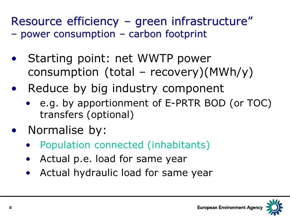 8 Resource efficiency – green infrastructure – power consumption – carbon footprint Starting point: net WWTP power consumption (total – recovery)(MWh/y) Reduce by big industry component e.g.