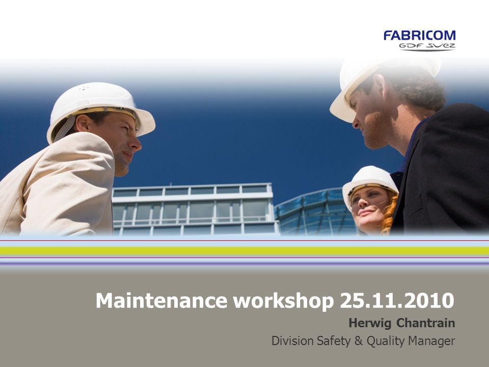 Maintenance workshop 25.11.2010 Herwig Chantrain Division Safety & Quality Manager
